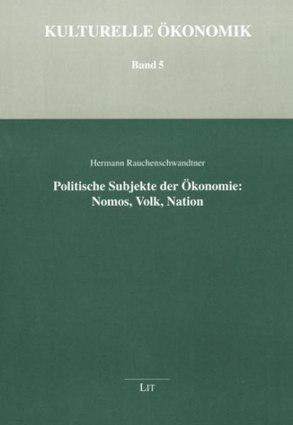 Politische Subjekte der Ökonomie: Nomos, Volk, Nation