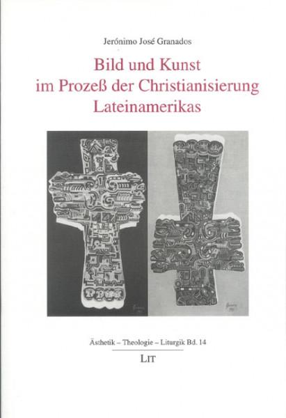 Bild und Kunst im Prozeß der Christianisierung Lateinamerikas