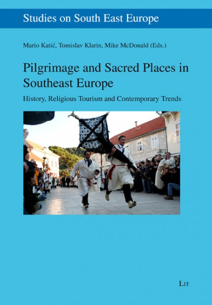 Pilgrimage and Sacred Places in Southeast Europe