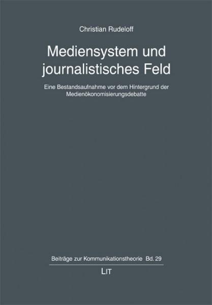 Mediensystem und journalistisches Feld: Eine Bestandsaufnahme vor dem Hintergrund der Medienökonomisierungsdebatte