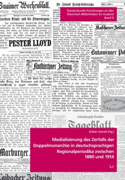 Medialisierung des Zerfalls der Doppelmonarchie in deutschsprachigen Regionalperiodika zwischen 1880 und 1914