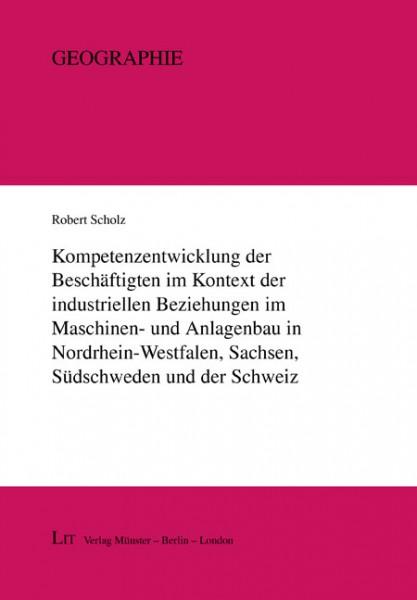 Kompetenzentwicklung der Beschäftigten im Kontext der industriellen Beziehungen im Maschinen- und Anlagenbau in Nordrhein-Westfalen, Sachsen, Südschweden und der Schweiz