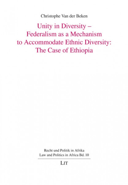 Unity in Diversity - Federalism as a Mechanism to Accommodate Ethnic Diversity: The Case of Ethiopia