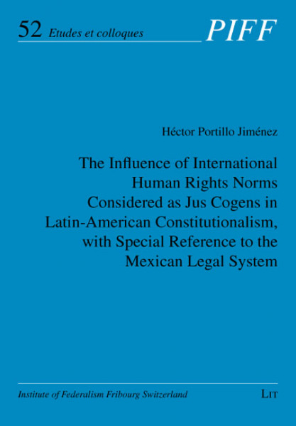 The Influence of International Human Rights Norms Considered as Jus Cogens in Latin-American Constitutionalism, with Special Reference to the Mexican Legal System