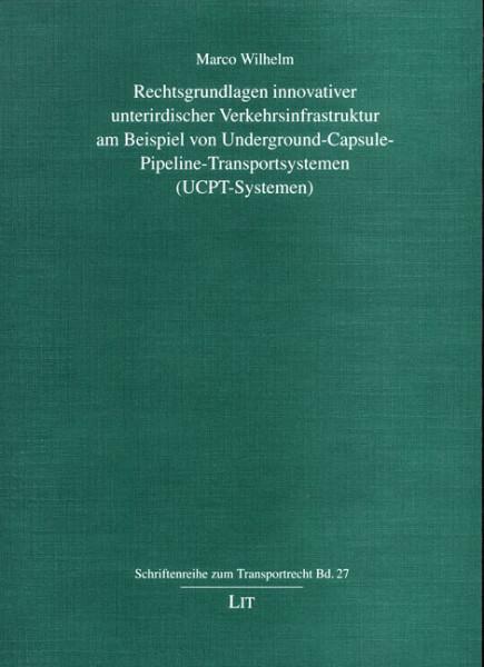 Rechtsgrundlagen innovativer unterirdischer Verkehrsinfrastruktur am Beispiel von Underground-Capsule-Pipeline-Transportsystemen (UCPT-Systemen)
