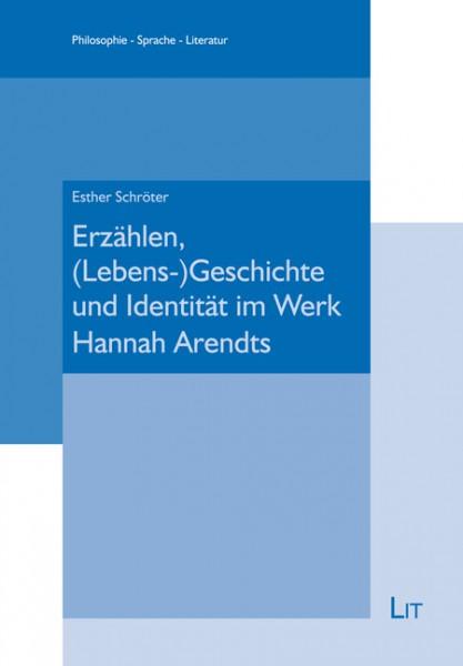 Erzählen, (Lebens-)Geschichte und Identität im Werk Hannah Arendts