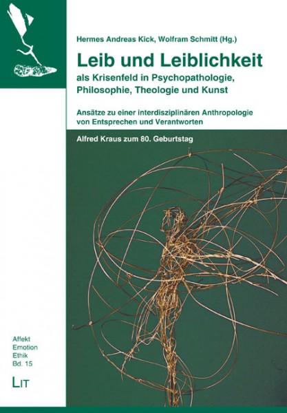 Leib und Leiblichkeit als Krisenfeld in Psychopathologie, Philosophie, Theologie und Kunst