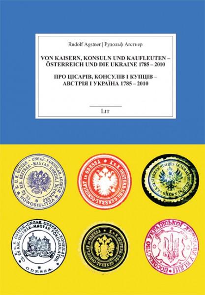 Von Kaisern, Konsuln und Kaufleuten - Österreich und die Ukraine 1785-2010