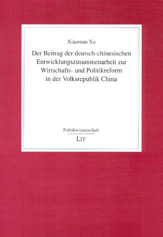Der Beitrag der deutsch-chinesischen Entwicklungszusammenarbeit zur Wirtschafts- und Politikreform in der Volksrepublik China