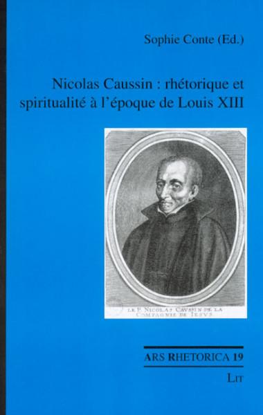 Nicolas Caussin : rhétorique et spiritualité à l'époque de Louis XIII