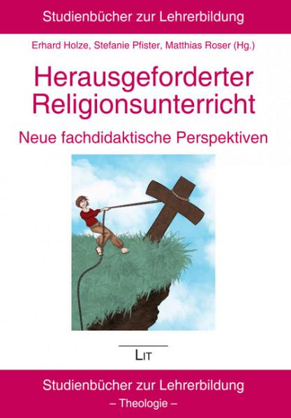 Herausgeforderter Religionsunterricht - neue fachdidaktische Perspektiven