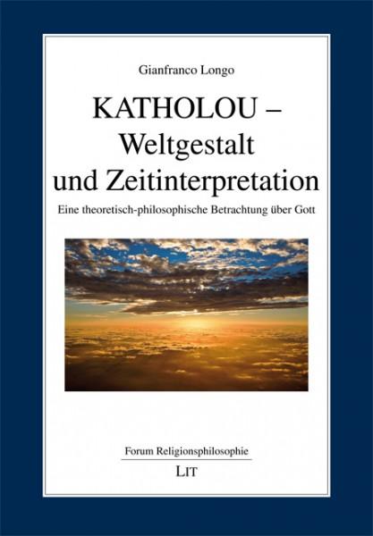 KATHOLOU - Weltgestalt und Zeitinterpretation