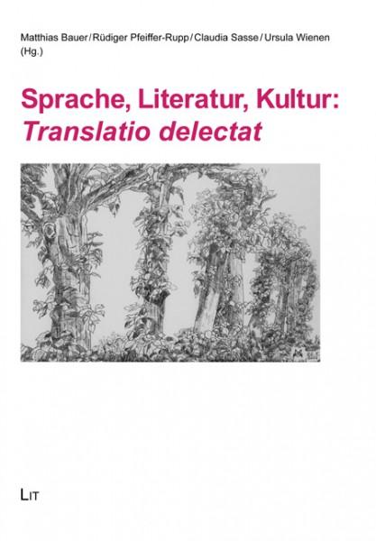 Sprache, Literatur, Kultur: Translatio delectat