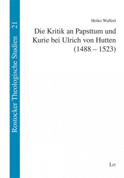 Die Kritik an Papsttum und Kurie bei Ulrich von Hutten (1488-1523)