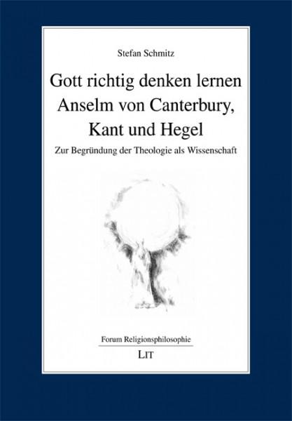 Gott richtig denken lernen: Anselm von Canterbury, Kant und Hegel