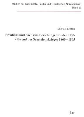 Preußens und Sachsens Beziehungen zu den USA während des Sezessionskrieges 1860-1865