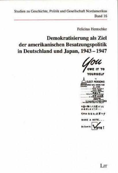 Demokratisierung als Ziel der amerikanischen Besatzungspolitik in Deutschland und Japan, 1943-1947