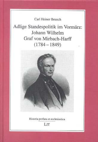 Adlige Standespolitik im Vormärz: Johann Wilhelm Graf von Mirbach-Harff (1784-1849)