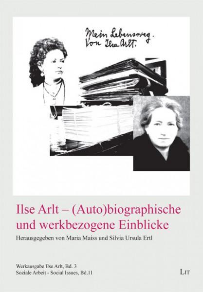 Ilse Arlt - (Auto)biographische und werkbezogene Einblicke