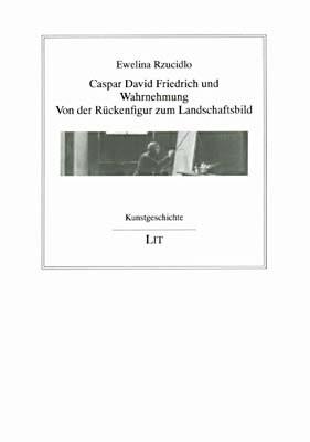 Caspar David Friedrich und Wahrnehmung: Von der Rückenfigur zum Landschaftsbild