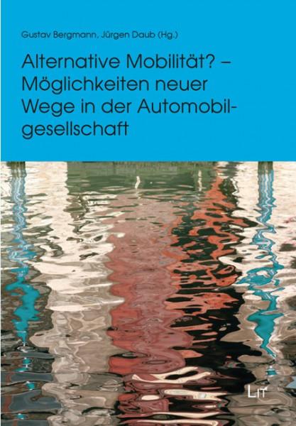 Alternative Mobilität? - Möglichkeiten neuer Wege in der Automobilgesellschaft