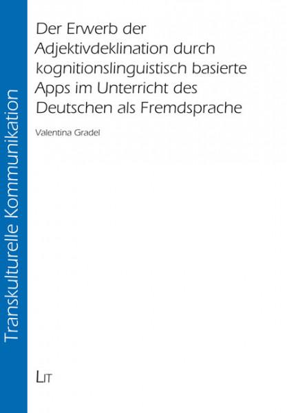 Der Erwerb der Adjektivdeklination durch kognitionslinguistisch basierte Apps im Unterricht des Deutschen als Fremdsprache