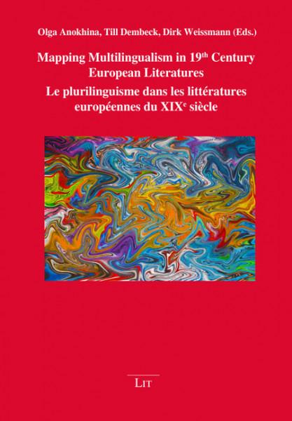 Mapping Multilingualism in 19th Century European Literatures. Le plurilinguisme dans les littératures européennes du XIXe siècle