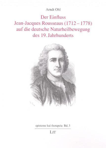 Der Einfluss Jean-Jacques Rousseaus (1712-1778) auf die deutsche Naturheilbewegung des 19. Jahrhunderts