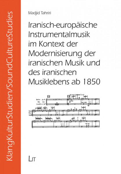 Iranisch-europäische Instrumentalmusik im Kontext der Modernisierung der iranischen Musik und des iranischen Musiklebens ab 1850