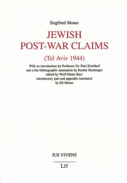 Jewish Post-War Claims (Tel Aviv 1944) with an introduction by Professor Dr. Paul Kirchhof and a bio-bibliographic annotation by Rachel