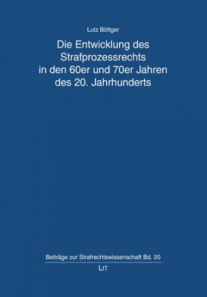 Die Entwicklung des Strafprozessrechts in den 60er und 70er Jahren des 20. Jahrhunderts