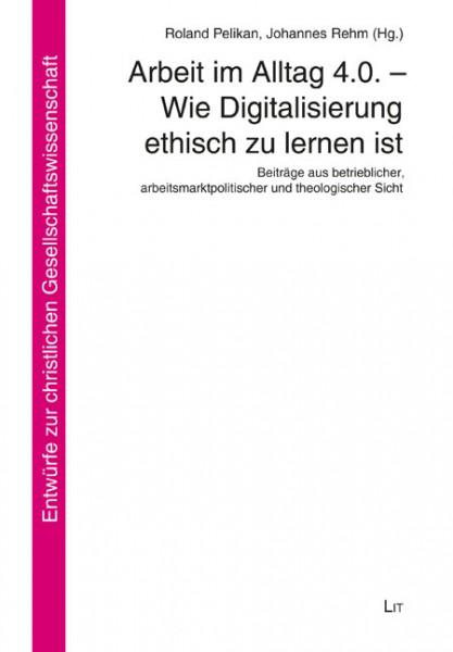 Arbeit im Alltag 4.0. - Wie Digitalisierung ethisch zu lernen ist