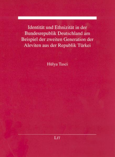 Identität und Ethnizität in der Bundesrepublik Deutschland am Beispiel der zweiten Generation der Aleviten aus der Republik Türkei