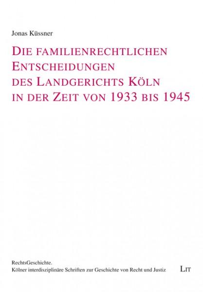 Die familienrechtlichen Entscheidungen des Landgerichts Köln in der Zeit von 1933 bis 1945