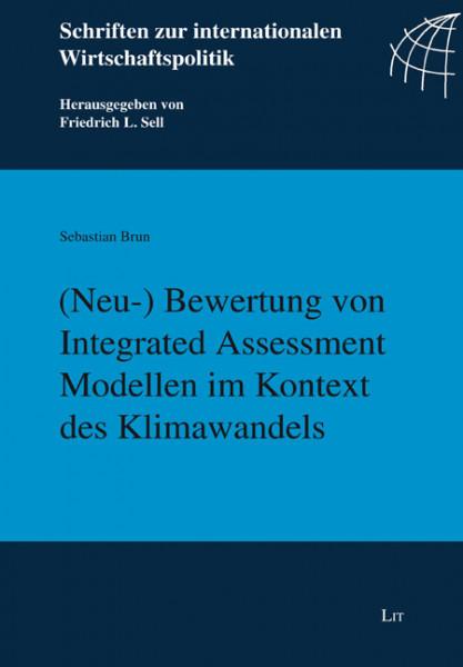 (Neu-) Bewertung von Integrated Assessment Modellen im Kontext des Klimawandels