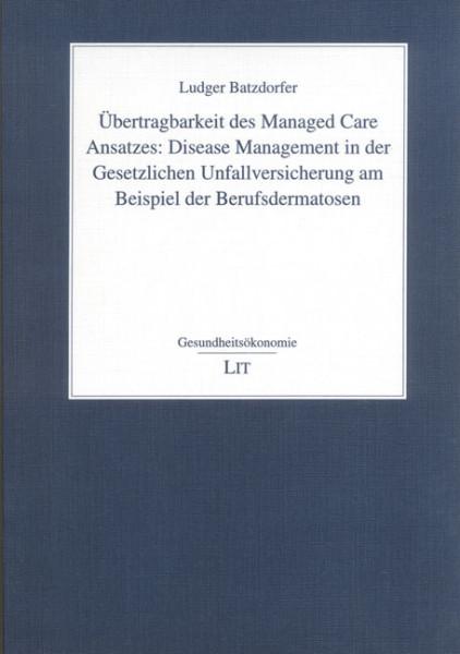 Übertragbarkeit des Managed Care Ansatzes: Disease Management in der Gesetzlichen Unfallversicherung am Beispiel der Berufsdermatosen