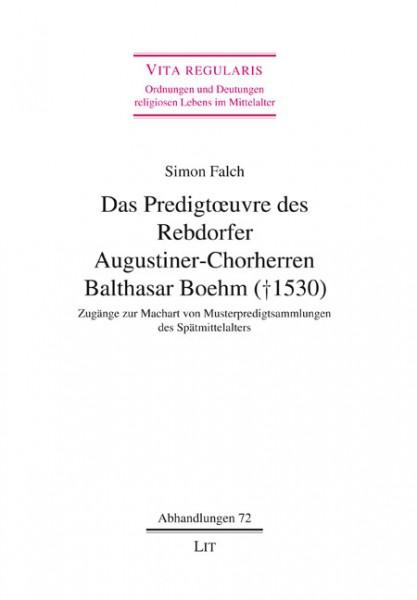 Das Predigtoeuvre des Rebdorfer Augustiner-Chorherren Balthasar Boehm († 1530)