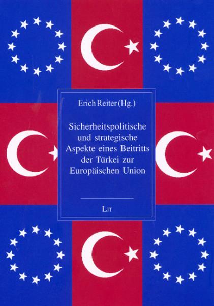 Sicherheitspolitische und strategische Aspekte eines Beitritts der Türkei zur Europäischen Union