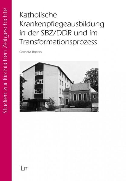 Katholische Krankenpflegeausbildung in der SBZ/DDR und im Transformationsprozess