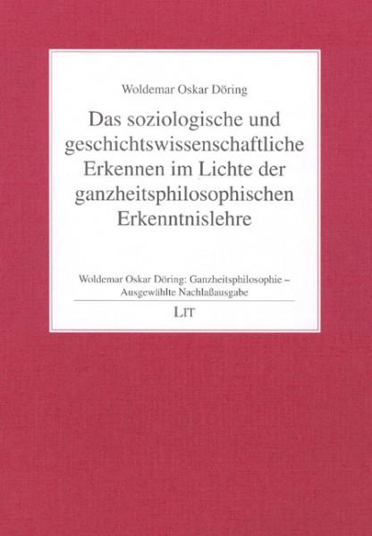 Das soziologische und geschichtswissenschaftliche Erkennen im Lichte der ganzheitsphilosophischen Erkenntnislehre