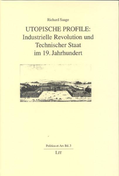 Utopische Profile: Industrielle Revolution und Technischer Staat im 19. Jahrhundert