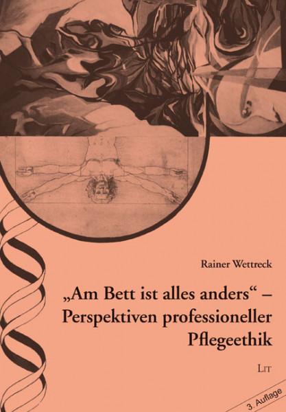 """Am Bett ist alles anders"" - Perspektiven professioneller Pflegeethik"