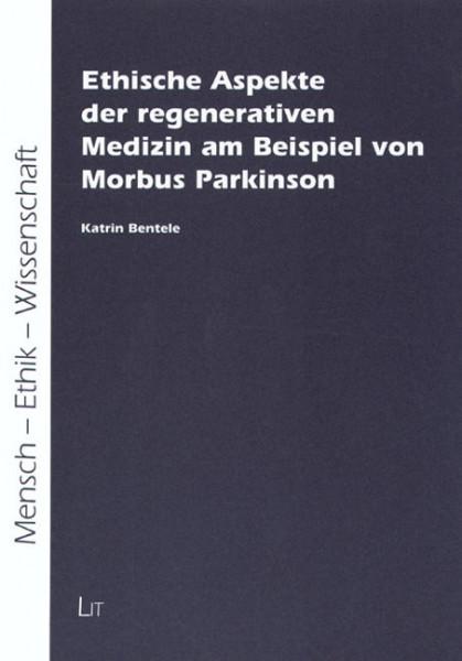 Ethische Aspekte der regenerativen Medizin am Beispiel von Morbus Parkinson