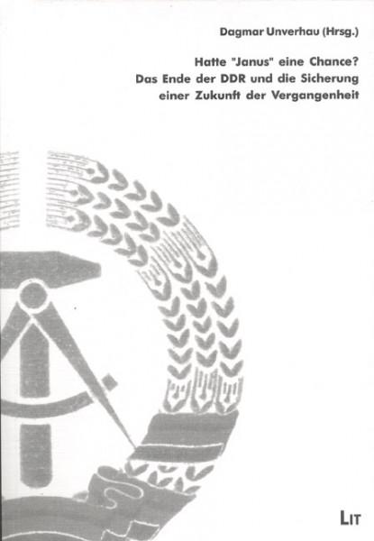 """Hatte """"Janus"""" eine Chance? Das Ende der DDR und die Sicherung einer Zukunft der Vergangenheit"""