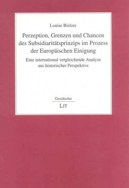 Perzeption, Grenzen und Chancen des Subsidiaritätsprinzips im Prozess der Europäischen Einigung