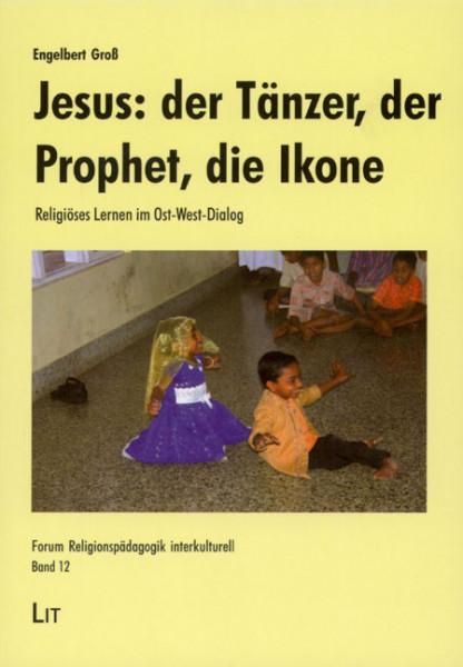 Jesus: der Tänzer, der Prophet, die Ikone