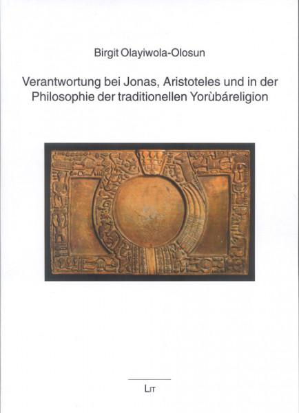 Verantwortung bei Jonas, Aristoteles und in der Philosophie der traditionellen Yorùbáreligion
