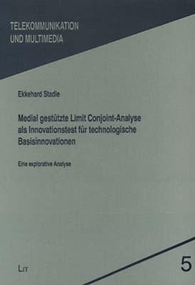 Medial gestützte Limit Conjoint-Analyse als Innovationstest für technologische Basisinnovationen - Eine explorative Analyse