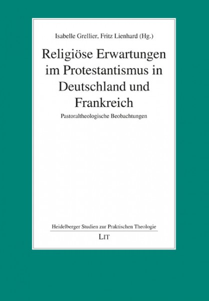 Religiöse Erwartungen im Protestantismus in Deutschland und Frankreich