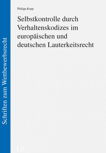 Selbstkontrolle durch Verhaltenskodizes im europäischen und deutschen Lauterkeitsrecht